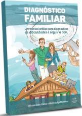 DIAGNÓSTICO FAMILIAR - UM MANUAL PRÁTICO PARA DIAGNOSTICAR AS DIFICULDADES E SEGUIR A DOIS