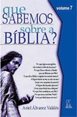 QUE SABEMOS SOBRE A BIBLIA - VOL. 07
