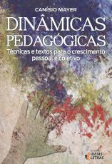 DINÂMICAS PEDAGÓGICAS - TÉCNICAS E TEXTOS PARA O CRESCIMENTO PESSOAL E COLETIVO