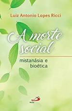 MORTE SOCIAL, A - MISTANÁSIA E BIOÉTICA