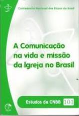 ESTUDOS DA CNBB 101 - A COMUNICACAO NA VIDA E MISSAO DA IGREJA NO BRASIL