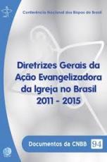DIRETRIZES GERAIS DA AÇÃO EVANGELIZADORA DA IGREJA NO BRASIL 2011-2015