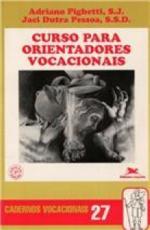 CURSO PARA ORIENTADORES VOCACIONAIS - COLEÇÃO CADERNOS VOCACIONAIS 27
