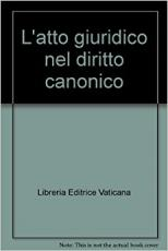 L´ATTO GIURIDICO NEL DIRITTO CANONICO - 1ª