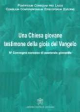 UNA CHIESA GIOVANE TESTIMONE DELLA GIOIA DEL VANGELO - IV CONVEGNO EUROPEO DI PASTORALE GIOVANILE