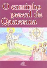 CAMINHO PASCAL DA QUARESMA, O - 1ª