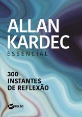 ALAN KARDEC ESSENCIAL - 300 INSTANTES DE REFLEXÃO ( EDIÇÃO DE BOLSO )