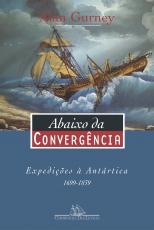 ABAIXO DA CONVERGÊNCIA - EXPEDIÇÕES À ANTÁRTICA 1699-1839