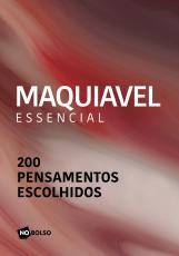 MAQUIAVEL ESSENCIAL - 200 PENSAMENTOS ESCOLHIDOS - EDIÇÃO DE BOLSO