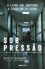 SOB PRESSÃO - A ROTINA DE GUERRA DE UM MÉDICO BRASILEIRO