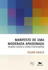 MANIFESTO DE UMA MODERADA APAIXONADA - ENSAIOS CONTRA A MODA IRRACIONALISTA
