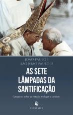 SETE LAMPADAS DA SANTIFICACAO, AS - CATEQUESES SOBRE AS VIRTUDES TEOLOGAIS