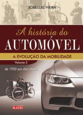 HISTORIA DO AUTOMOVEL, A - A EVOLUCAO DA MOBILIDADE V.3