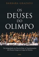 OS DEUSES DO OLIMPO - DA ANTIGUIDADE AOS DIAS DE HOJE, AS TRANSFORMAÇÕES DOS DEUSES GREGOS AO LONGO DA HISTÓRIA
