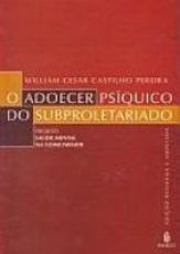 ADOECER PSIQUICO DO SUBPROLETARIADO, O - PROJETO...