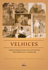 VELHICES - TEMAS EMERGENTES NOS CONTEXTOS PSICOSSOCIAL E FAMILIAR