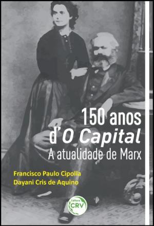150 ANOS DO CAPITAL - A ATUALIDADE DE MARX