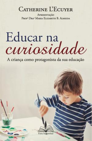 EDUCAR NA CURIOSIDADE - A CRIANÇA COMO PROTAGONISTA DA SUA EDUCAÇÃO