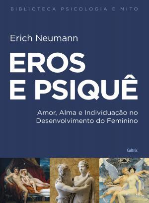 EROS E PSIQUÊ - AMOR, ALMA E INDIVIDUAÇÃO NO DESENVOLVIMENTO DO FEMININO