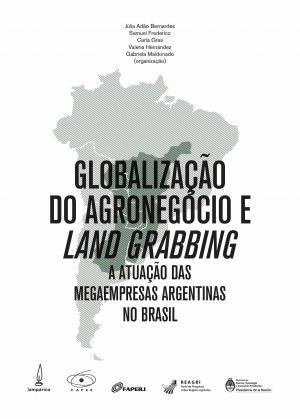 GLOBALIZAÇÃO DO AGRONEGÓCIO E LAND GRABBING - A ATUAÇÃO DAS MEGAEMPRESAS ARGENTINAS NO BRASIL