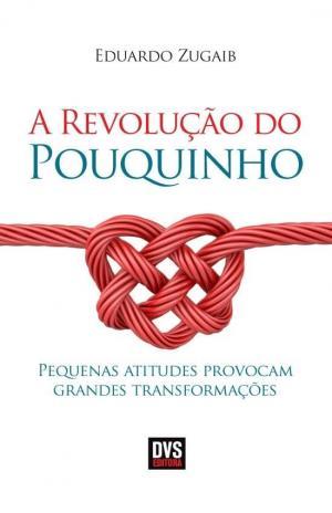 REVOLUÇÃO DO POUQUINHO, A - PEQUENAS ATITUDES PROVOCAM GRANDES TRANSFORMAÇÕES