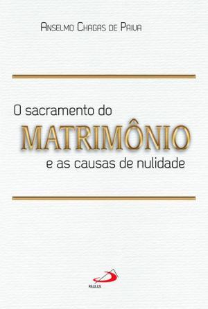 SACRAMENTO DO MATRIMÔNIO E AS CAUSAS DA NULIDADE, O